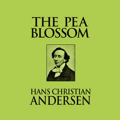 The Pea Blossom Audiobook, by Hans Christian Andersen