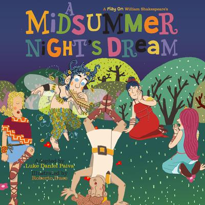 A Midsummer Nights Dream: A Play on Shakespeare Audiobook, by Luke Daniel Paiva