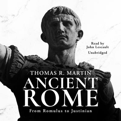 Ancient Rome: From Romulus to Justinian Audiobook, by Thomas R.  Martin