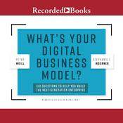 Whats Your Digital Business Model?: Six Questions to Help You Build the Next-Generation Enterprise Audiobook, by Peter Weill, Stephanie L. Woerner