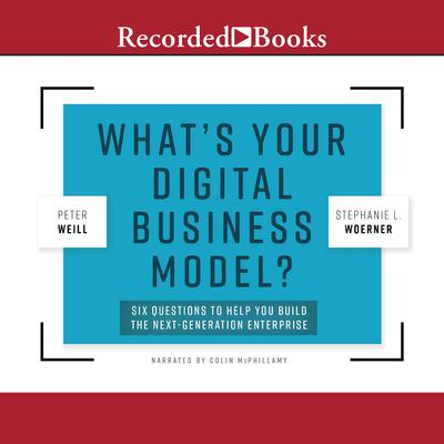 Whats Your Digital Business Model?: Six Questions to Help You Build the Next-Generation Enterprise Audiobook, by Peter Weill