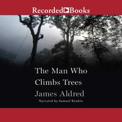 The Man Who Climbs Trees: The Lofty Adventures of a Wildlife Cameraman Audiobook, by James Aldred