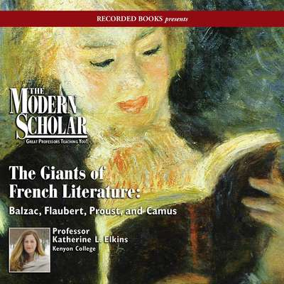 Giants of French Literature: Balzac, Flaubert, Proust, and Camus Audiobook, by Katherine Elkins