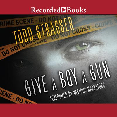 Give a Boy a Gun Audiobook, by Todd Strasser