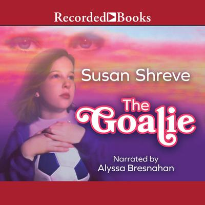 The Goalie Audiobook, by Susan Shreve