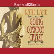Going Cowboy Crazy Audiobook, by Katie Lane