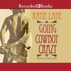 Going Cowboy Crazy Audiobook, by Katie Lane