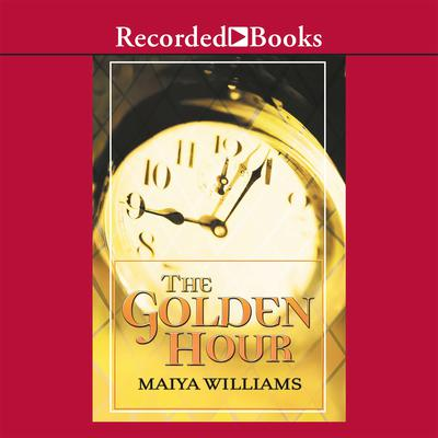 The Golden Hour Audiobook, by Maiya Williams