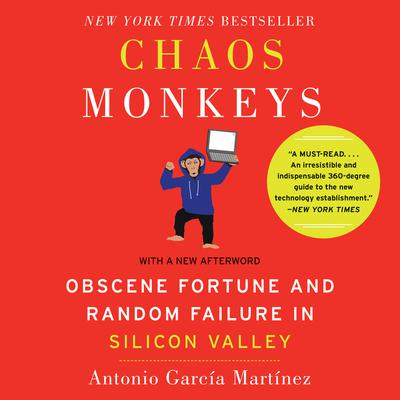 Chaos Monkeys Revised Edition: Obscene Fortune and Random Failure in Silicon Valley Audiobook, by Antonio  García Martínez
