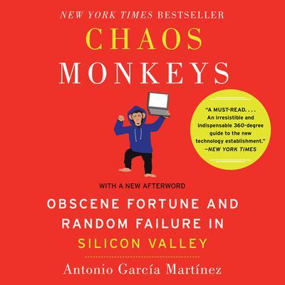 Chaos Monkeys Revised Edition: Obscene Fortune and Random Failure in Silicon Valley Audiobook, by Antonio  García Martínez