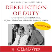Dereliction of Duty: Johnson, McNamara, the Joint Chiefs of Staff, and the Lies That Led to Vietnam Audiobook, by H. R. McMaster|