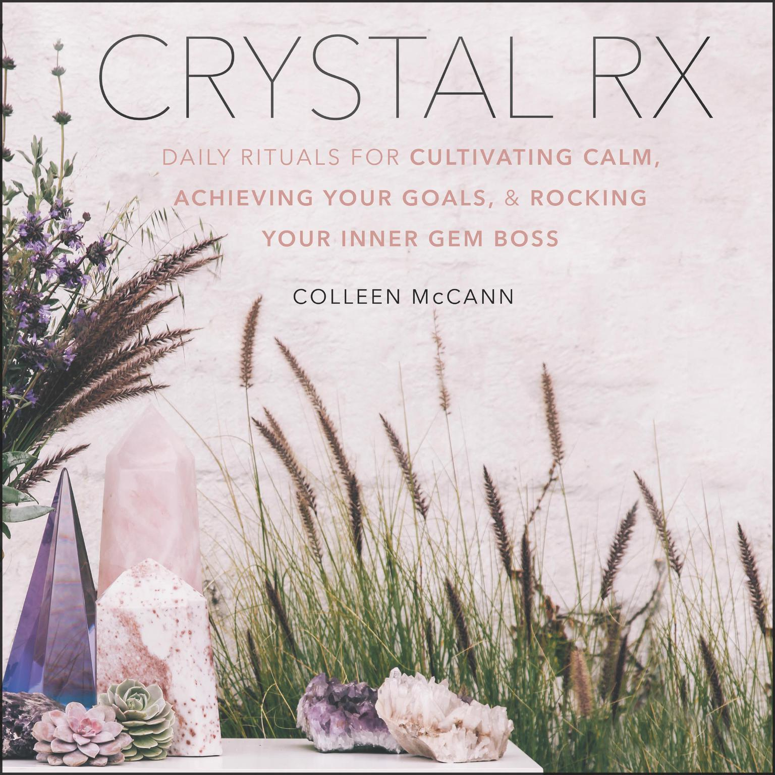 Printable Crystal Rx: Daily Rituals for Cultivating Calm, Achieving Your Goals, and Rocking Your Inner Gem Boss Audiobook Cover Art