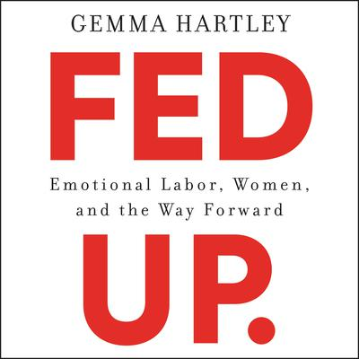 Fed Up: Emotional Labor, Women, and the Way Forward Audiobook, by Gemma Hartley