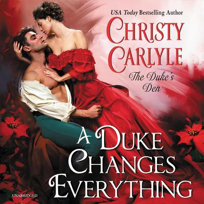 A Duke Changes Everything: The Dukes Den Audiobook, by Christy Carlyle