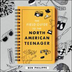 The Field Guide to the North American Teenager Audiobook, by Ben Philippe