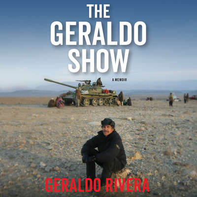 The Geraldo Show: A Memoir Audiobook, by Geraldo Rivera