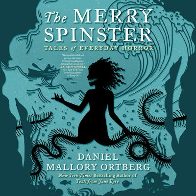The Merry Spinster: Tales of Everyday Horror Audiobook, by Mallory Ortberg