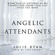 Angelic Attendants: What Really Happens As We Transition From This Life Into The Next Audiobook, by Julie Ryan