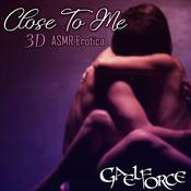 Close To Me 3D ASMR Erotica Audiobook, by Gael Force
