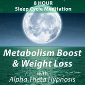 8 Hour Sleep Cycle Meditation - Metabolism Boost and Weight Loss with Alpha Theta Hypnosis Audiobook, by Joel Thielke