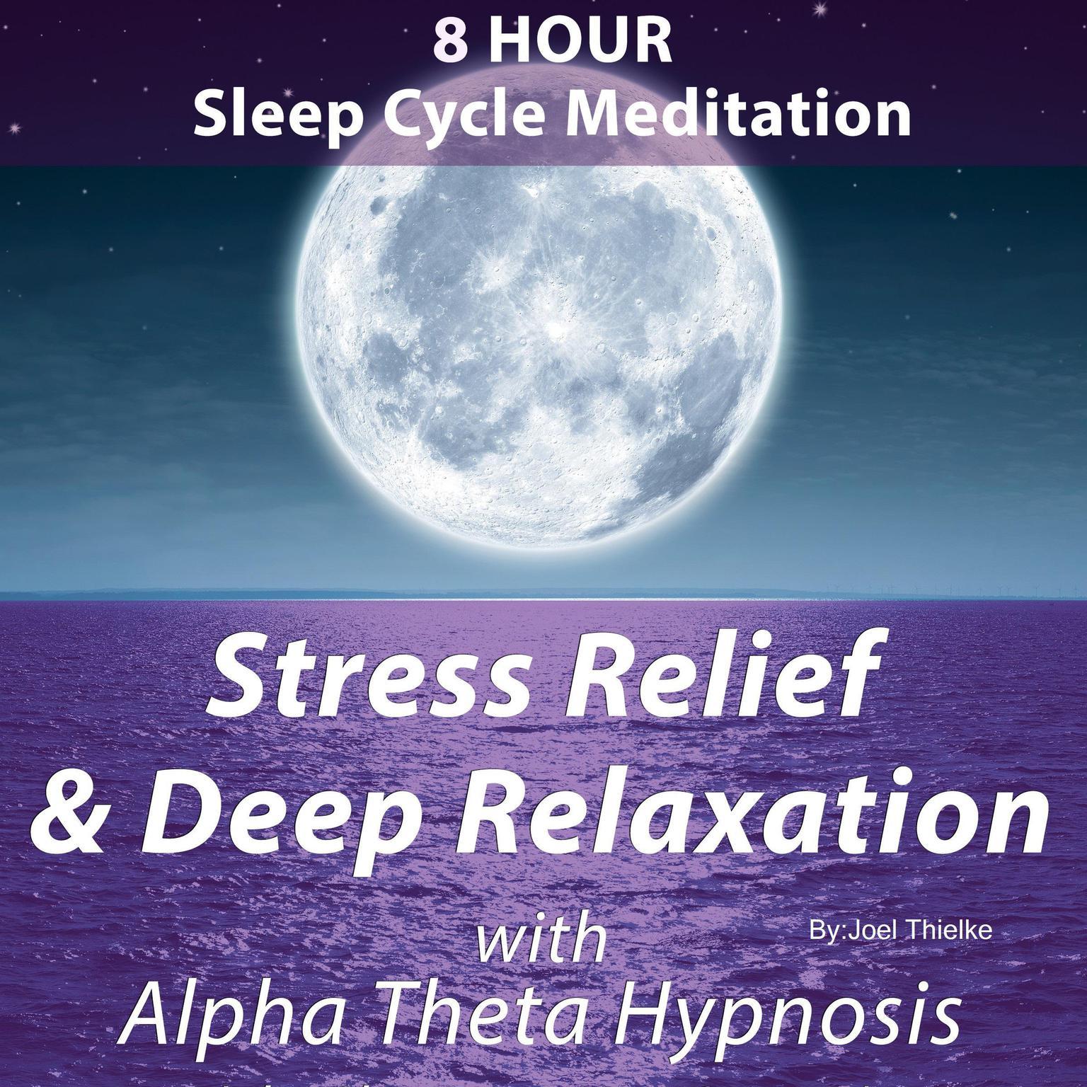 8 Hour Sleep Cycle Meditation - Stress Relief & Deep Relaxation with Alpha Theta Hypnosis Audiobook, by Joel Thielke