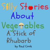 Silly Stories About Vegetables: A Stick Of Rhubarb Audiobook, by Paul Cook