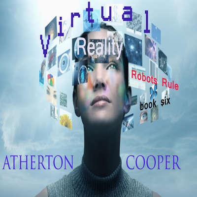 Virtual Reality: Robots Rule - Book Six Audiobook, by Atherton Cooper