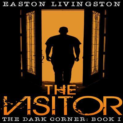 The Visitor: The Dark Corner - Book I Audiobook, by Easton Livingston