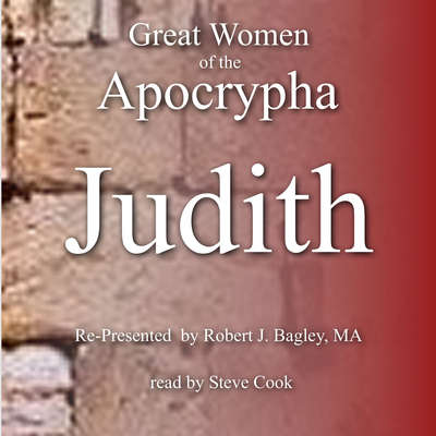 Great Women of the Apocrypha: Judith Audiobook, by Robert J. Bagley