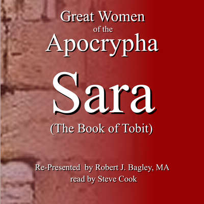 Great Women of the Apocrypha: Sara (The Book of Tobit) Audiobook, by Robert J. Bagley