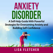Anxiety Disorder: A Self-Help Guide With Powerful Strategies for Overcoming Anxiety and Building Self-Confidence Audiobook, by Lisa Fletcher