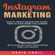Instagram Marketing: Social Media Marketing Guide: How to Gain More Followers With Step-by-Step Strategies and Life-Hacks  Audiobook, by David Croll