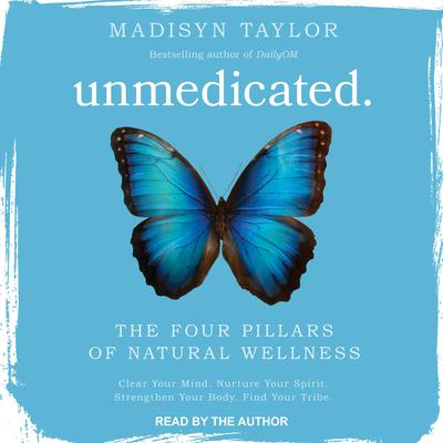 Unmedicated: The Four Pillars of Natural Wellness Audiobook, by Madisyn Taylor