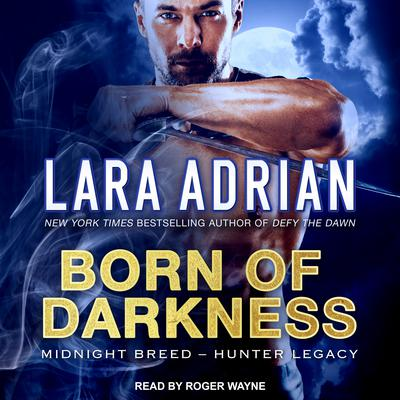 Born of Darkness Audiobook, by Lara Adrian