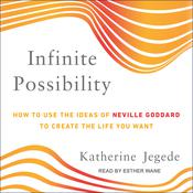 Infinite Possibility: How to Use the Ideas of Neville Goddard to Create the Life You Want Audiobook, by Author Info Added Soon