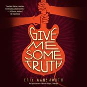 Give Me Some Truth Audiobook, by Eric Gansworth