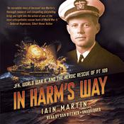 In Harm's Way:  JFK, World War II, and the Heroic Rescue of PT-109 Audiobook, by Iain  Martin