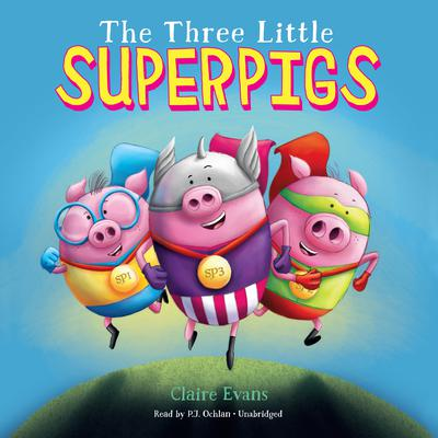 The Three Little Superpigs Audiobook, by Claire Evans