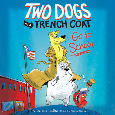 Two Dogs in a Trench Coat Go to School Audiobook, by Julie Falatko