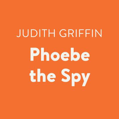 Phoebe the Spy Audiobook, by Judith Griffin