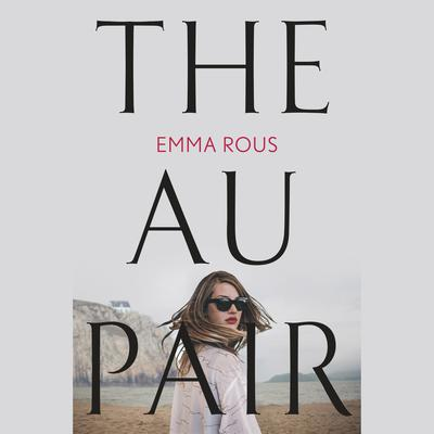 The Au Pair Audiobook, by Emma Rous