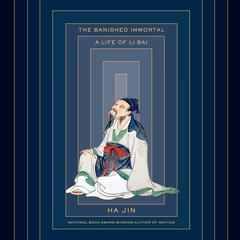 The Banished Immortal: A Life of Li Bai (Li Po) Audiobook, by Ha Jin