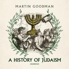 A History of Judaism Audiobook, by Martin Goodman