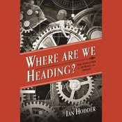 Where Are We Heading?: The Evolution of Humans and Things Audiobook, by Ian Hodder|