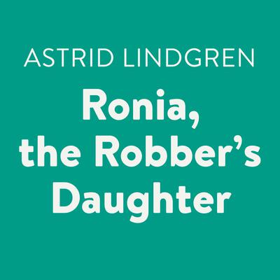 Ronia, the Robbers Daughter Audiobook, by Astrid Lindgren