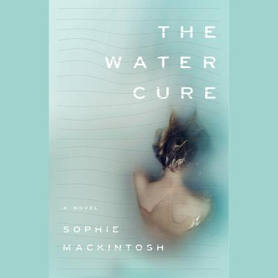 The Water Cure: A Novel Audiobook, by Sophie Mackintosh