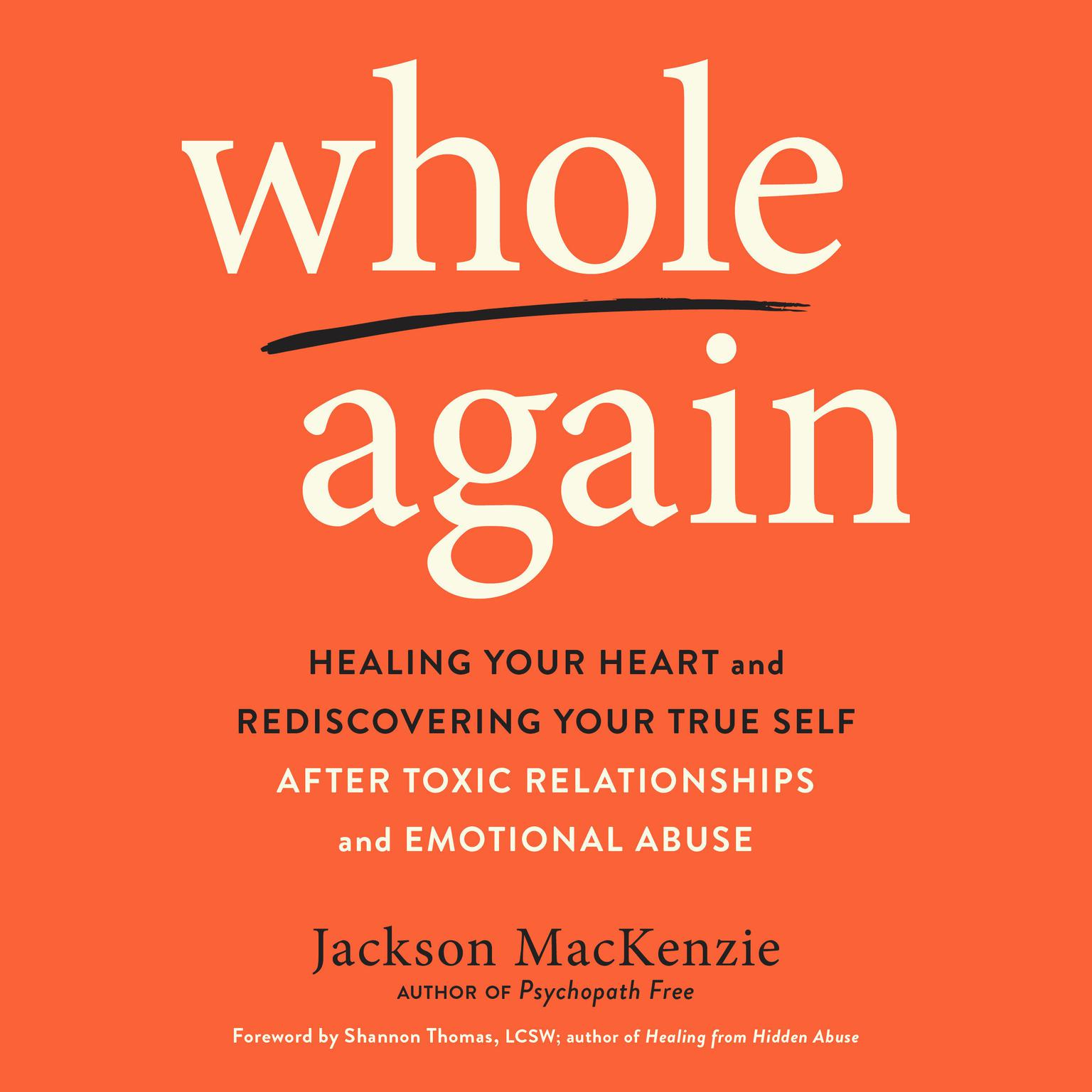 Printable Whole Again: Healing Your Heart and Rediscovering Your True Self After Toxic Relationships and Emotional Abuse Audiobook Cover Art