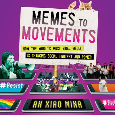Memes to Movements: How the Worlds Most Viral Media Is Changing Social Protest and Power Audiobook, by An Xiao Mina