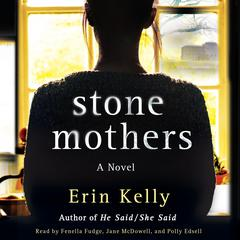 Stone Mothers: A Novel Audiobook, by Erin Kelly