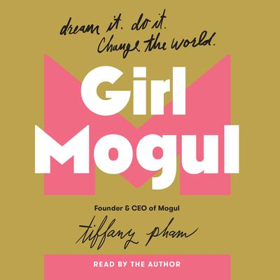 Girl Mogul: Dream It. Do it. Change the World Audiobook, by Tiffany Pham